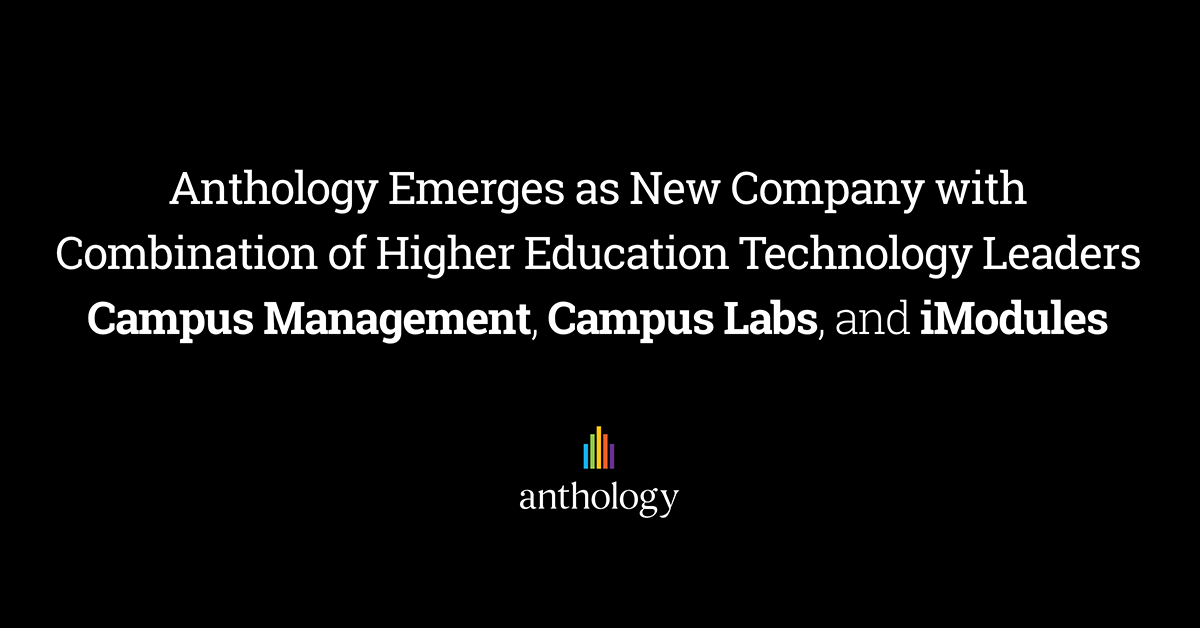 Anthology Emerges as New Company with Combination of Higher Education Technology Leaders Campus Management, Campus Labs, and iModules